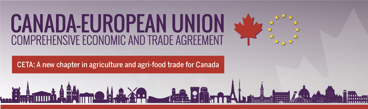 Canada-European Union Comprehensive Economic and Trade Agreement. CETA: A new chapter in agriculture and agri-food trade for Canada.